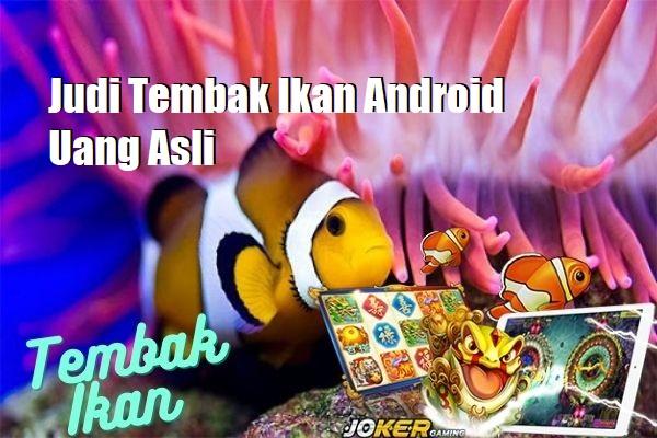 Judi Tembak Ikan Android Uang Asli